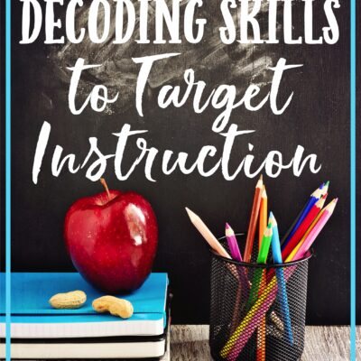 How to Assess Decoding Skills and Help Target Instruction